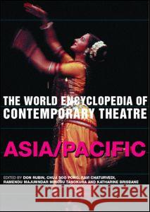 The World Encyclopedia of Contemporary Theatre: Volume 5: Asia/Pacific Don Rubin Chua Soo Pong Ravi Chaturvedi 9780415260879