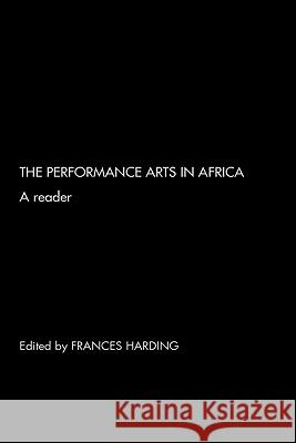 The Performance Arts in Africa: A Reader Frances Harding 9780415261975