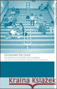 Schooling the Child : The Making of Students in Classrooms Peter Freebody Helena Austin Austin Helena 9780415263269