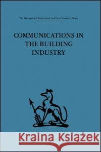 Communications in the Building Industry : The report of a pilot study Gurth Higgin Neil Jessop 9780415264402