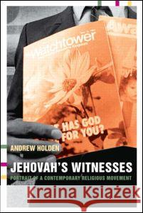 Jehovah's Witnesses: Portrait of a Contemporary Religious Movement Andrew Holden 9780415266109
