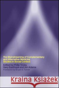 Mainstreaming Complementary and Alternative Medicine : Studies in Social Context Gary Phili Bryan S. Turner Phillip Tovey 9780415267007