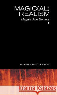 Magic(al) Realism Maggie Ann Bowers 9780415268530