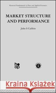 Market Structure and Performance : The Empirical Research John Cubbin 9780415269193
