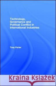 Technology, Governance and Political Conflict in International Industries Tony Porter Porter Tony 9780415270090