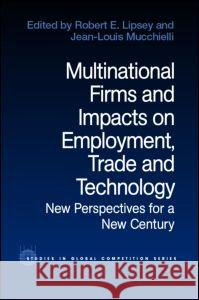 Multinational Firms and Impacts on Employment, Trade and Technology: New Perspectives for a New Century Robert E. Lipsey Jean Louis Mucchielli 9780415270533