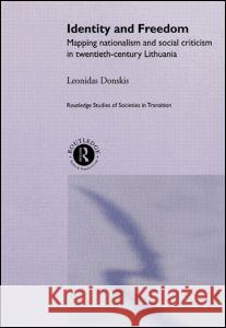 Identity and Freedom : Mapping Nationalism and Social Criticism in Twentieth Century Lithuania Leonidas Donskis L. Donskis Donskis Leondas 9780415270861