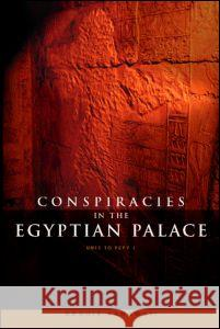Conspiracies in the Egyptian Palace Naguib Kanawati N. Kanawati Kanawati Naguib 9780415271073