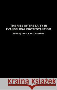 The Rise of the Laity in Evangelical Protestantism Deryck W. Lovegrove 9780415271929