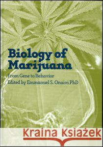 Biology of Marijuana: From Gene to Behavior Emmanuel S. Onaivi 9780415273480