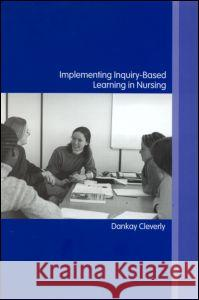 Implementing Inquiry-Based Learning in Nursing Dankay Cleverly D. Cleverly Cleverly Dankay 9780415274852