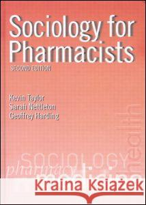 Sociology for Pharmacists: An Introduction Kevin Taylor Sarah Kevi Geoffrey Harding 9780415274876