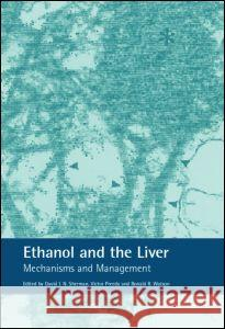 Ethanol and the Liver : Mechanisms and Management David I., N. Sherman Victor Preedy Ronald R. Watson 9780415275828