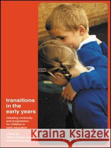 Transitions in the Early Years: Debating Continuity and Progression for Children in Early Education Hilary Fabian Aline-Wendy Dunlop 9780415276399