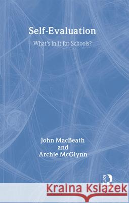 Self-Evaluation: What's in It for Schools? John MacBeath 9780415277419