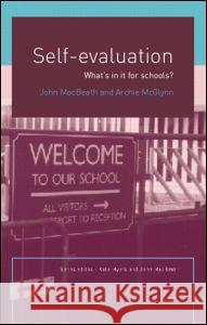 Self-Evaluation: What's in It for Schools? John MacBeath Archie McGlynn 9780415277426