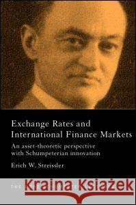 Exchange Rates and International Finance Markets: An Asset-Theoretic Perspective with Schumpeterian Perspective Erich W. Streissler 9780415277464