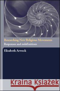 Researching New Religious Movements: Responses and Redefinitions Elisabeth Arweck 9780415277556