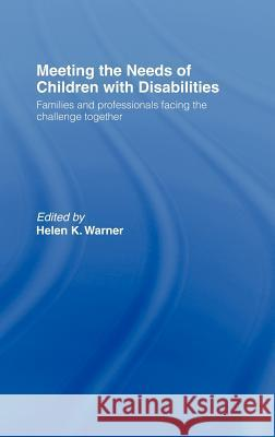 Meeting the Needs of Children with Disabilities: Families and Professionals Facing the Challenge Together Helen Warner 9780415280372