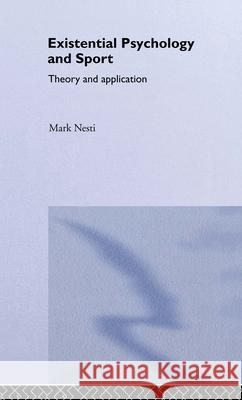 Existential Psychology and Sport : Theory and Application Mark Nesti Nesti Mark 9780415281423