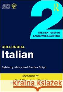 Colloquial Italian 2: The Next Step in Language Learning Sylvia Lymbery Sandra Silipo 9780415281577