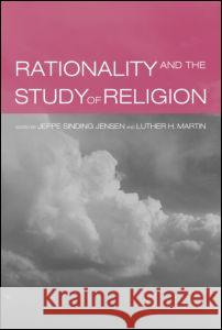 Rationality and the Study of Religion Jeppe S. Jensen Luther H. Martin 9780415281997