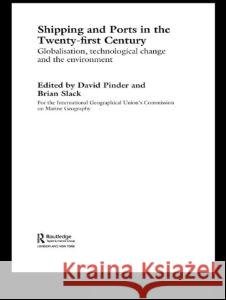 Shipping and Ports in the Twenty-first Century David Pinder Brian Slack 9780415283441