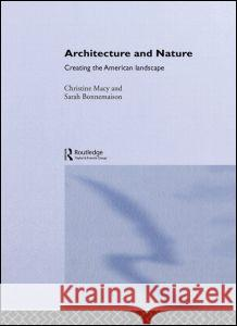 Architecture and Nature : Creating the American Landscape Christine Macy Bonnemaison Sar                          Christine Macy 9780415283588