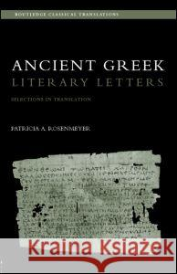 Ancient Greek Literary Letters : Selections in Translation Patricia A. Rosenmeyer 9780415285513
