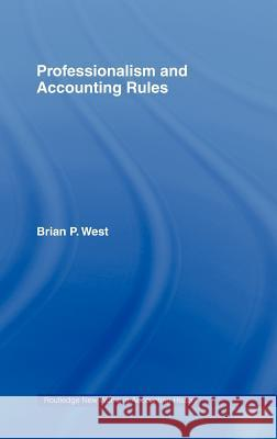 Professionalism and Accounting Rules Brian P. West 9780415285698