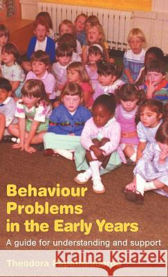 Behaviour Problems in the Early Years: A Guide for Understanding and Support Theodora Papatheodorou 9780415286978