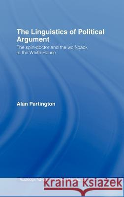 The Linguistics of Political Argument : The Spin-Doctor and the Wolf-Pack at the White House Alan Partington A. Partington Partington Alan 9780415287135