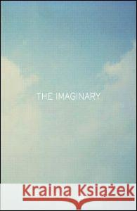 The Imaginary : A Phenomenological Psychology of the Imagination Jean-Paul Sartre Jonathan Webber Jonathan Webber 9780415287555