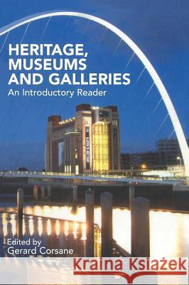 Heritage, Museums and Galleries: An Introductory Reader Gerard Corsane 9780415289450