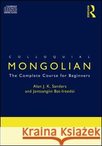 Colloquial Mongolian: The Complete Course for Beginners Alan J. K. Sanders Bat-Ireedui Jan 9780415289498