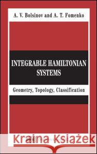 Integrable Hamiltonian Systems: Geometry, Topology, Classification A. T. Fomenko A. V. Bolsinov Bolsinov Bolsinov 9780415298056