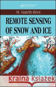 Remote Sensing of Snow and Ice W. Gareth Rees 9780415298315