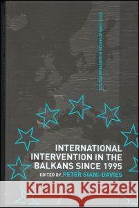 International Intervention in the Balkans Since 1995 Peter Siani-Davies 9780415298346