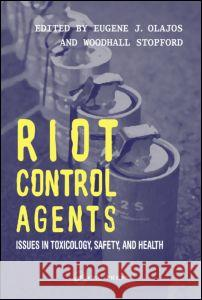 Riot Control Agents: Issues in Toxicology, Safety & Health Eugene J. Olajos Woodhall Stopford 9780415299022