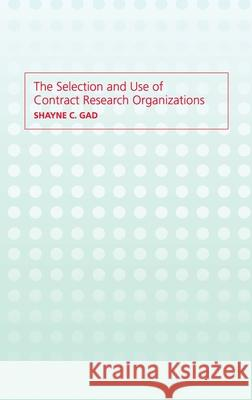 The Selection and Use of Contract Research Organizations Shayne Cox Gad Shayne Gad 9780415299039