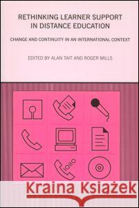 Rethinking Learner Support in Distance Education: Change and Continuity in an International Context Alan Tait Roger Mills 9780415301442