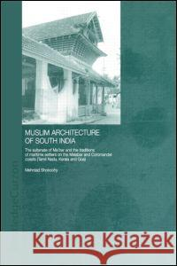 Muslim Architecture of South India: The Sultanate of Ma'bar and the Traditions of Maritime Settlers on the Malabar and Coromandel Coasts (Tamil Nadu, Mehrdad Shokoohy Tony Brems Knudsen M. Shokoohy 9780415302074