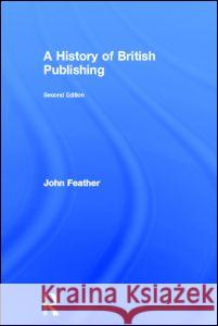 A History of British Publishing John Feather 9780415302258
