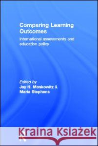 Comparing Learning Outcomes: International Assessment and Education Policy Maria Stephens Jay Moskowitz 9780415304191