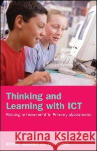 Thinking and Learning with Ict: Raising Achievement in Primary Classrooms Rupert Wegerif Lyn Dawes 9780415304764