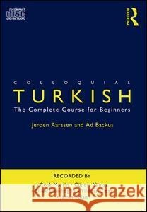 Colloquial Turkish: The Complete Course for Beginners Ad Backus Jeroen Aarssen Aarssen Jeroen 9780415304948