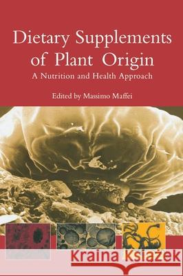Dietary Supplements of Plant Origin: A Nutrition and Health Approach Massimo Maffei                           Massimo Maffei 9780415308359