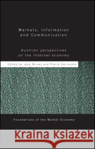 Markets, Information and Communication: Austrian Perspectives on the Internet Economy Jack Birner Pierre Garrouste 9780415308939