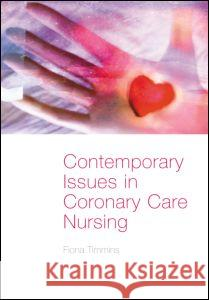 Contemporary Issues in Coronary Care Nursing Fiona Timmins 9780415309721