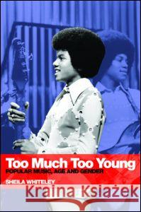 Too Much Too Young: Popular Music Age and Gender Sheila Whiteley 9780415310284